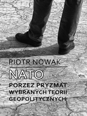 cover image of NATO poprzez pryzmat wybranych teorii geopolitycznych