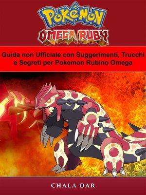 cover image of Guida Non Ufficiale Con Suggerimenti, Trucchi E Segreti Per Pokemon Rubino Omega