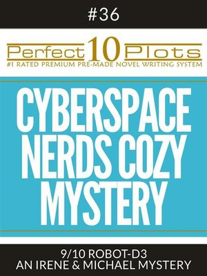 "cover image of Perfect 10 Cyberspace Nerds Cozy Mystery Plots #36-9 ""ROBOT-D3 – AN IRENE & MICHAEL MYSTERY"""