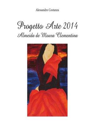 cover image of Progetto Arte 2014--Almeida de Moura Clementina