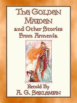 cover image of THE GOLDEN MAIDEN AND OTHER STORIES FROM ARMENIA--29 stories from the Caucasus Corridor