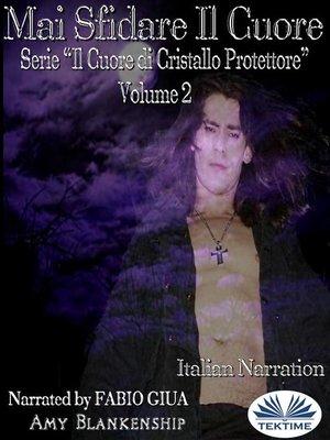 cover image of Mai Sfidare Il Cuore