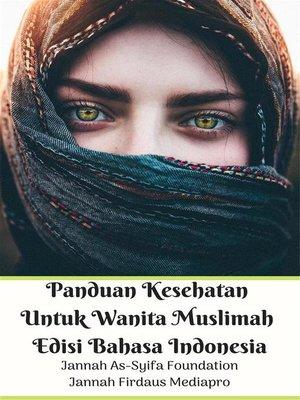 cover image of Panduan Kesehatan Untuk Wanita Muslimah Edisi Bahasa Indonesia