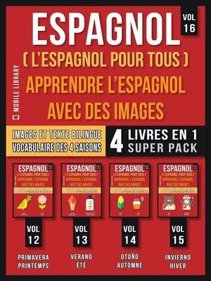 cover image of Espagnol ( L'Espagnol Pour Tous )--Apprendre L'espagnol avec des Images (Vol 16) Super Pack 4 Livres en 1