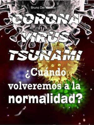 cover image of Coronavirus tsunami. ¿Cuándo volveremos a la normalidad?