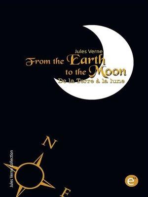 cover image of From the Earth to the moon/De la Terre à la lune (Bilingual edition/Édition bilingue)