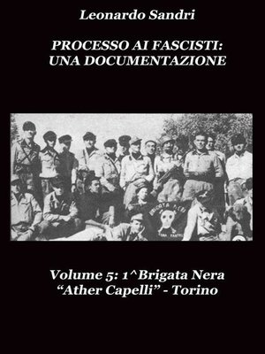 """cover image of Processo ai Fascisti--Una Documentazione Volume5 1^Brigata Nera """"Ather Capelli"""" Torino"""