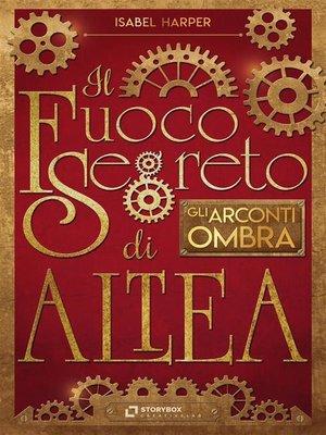 cover image of Il Fuoco Segreto di Altea; Gli Arconti Ombra