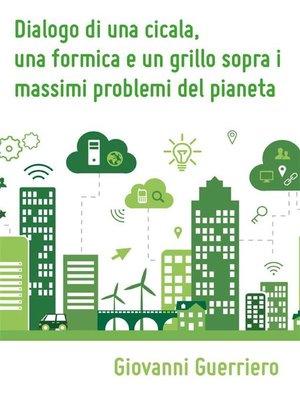 cover image of Dialogo di una cicala, una formica e un grillo sopra i massimi problemi del pianeta