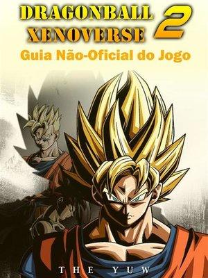 cover image of Dragonball Xenoverse 2 Guia Não-Oficial Do Jogo