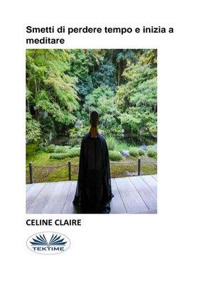 cover image of Smetti Di Perdere Tempo E Inizia a Meditare