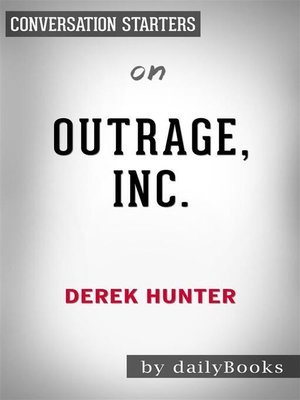 cover image of Outrage, Inc.--How the Liberal Mob Ruined Science, Journalism, and Hollywood by Derek Hunter | Conversation Starters