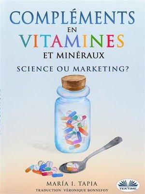cover image of Compléments en vitamines et minéraux, science ou marketing?