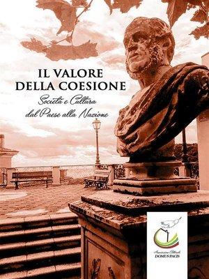 cover image of Il valore della coesione. Società e cultura dal paese alla nazione