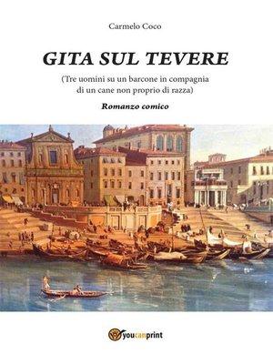 """cover image of """"Gita sul Tevere (Tre uomini su un barcone in compagnia di un cane non proprio di razza)""""--Romanzo comico"""