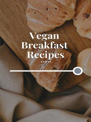 cover image of Vegan Breakfast Recipes
