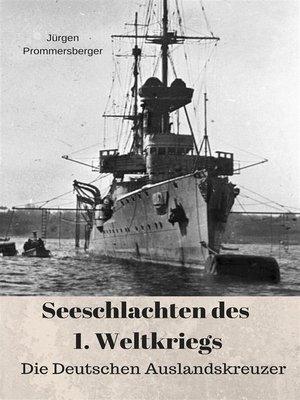 cover image of Seeschlachten des 1. Weltkriegs--Die Deutschen Auslandskreuzer