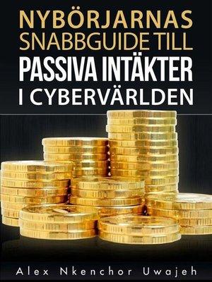 cover image of Nybörjarnas Snabbguide Till Passiva Intäkter I Cybervärlden