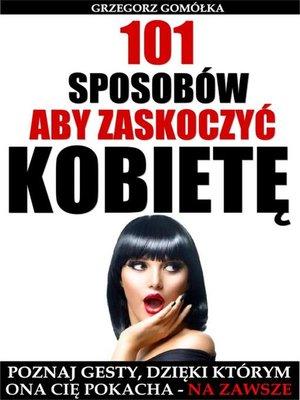 cover image of 101 Sposobów, Aby Zaskoczyć Kobietę