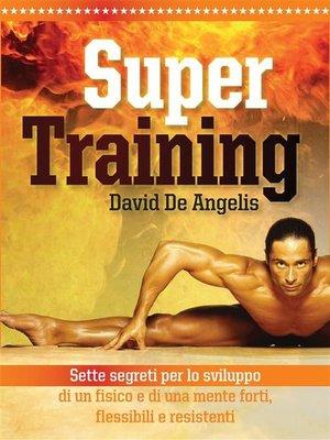 cover image of Super training. Sette segreti per lo sviluppo di un fisico e di una mente forti, flessibili e resistenti
