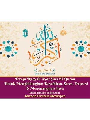 cover image of Terapi Ruqyah Ayat Suci Al-Quran Untuk Menghilangkan Kesedihan, Stres, Depresi Dan Menenangkan Jiwa Edisi Bahasa Indonesia