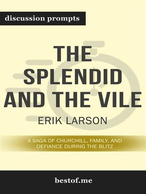 """cover image of Summary--""""The Splendid and the Vile--A Saga of Churchill, Family, and Defiance During the Blitz"""" by Erik Larson--Discussion Prompts"""