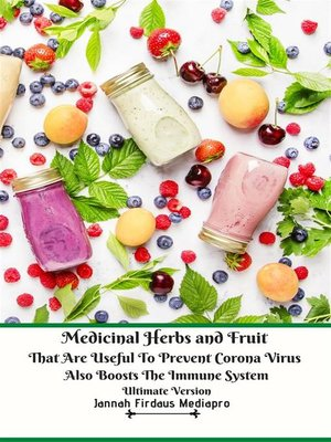 cover image of Medicinal Herbs and Fruit That Are Useful to Prevent Corona Virus Also Boosts the Immune System Ultimate Version