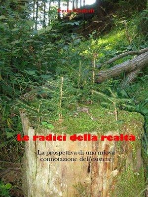 cover image of Le radici della realtà