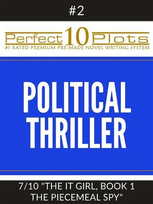 "cover image of Perfect 10 Political Thriller Plots--#2-7 ""THE IT GIRL, BOOK 1 THE PIECEMEAL SPY"""