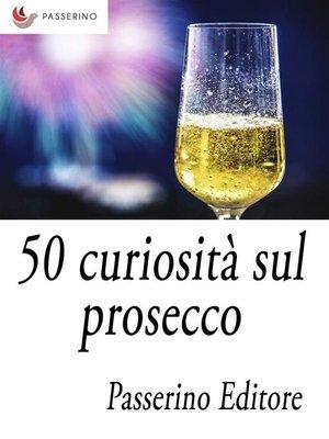 cover image of 50 curiosità sul prosecco