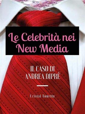 cover image of Le Celebrità nei New Media--il Caso di Andrea Diprè