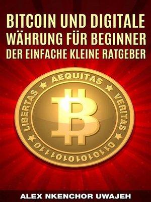 cover image of Bitcoin Und Digitale Währung Für Beginner--Der Einfache Kleine Ratgeber