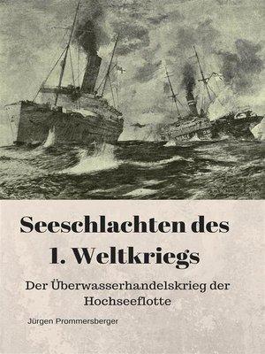 cover image of Seeschlachten des 1. Weltkriegs--Der Überwasserhandelskrieg der Hochseeflotte