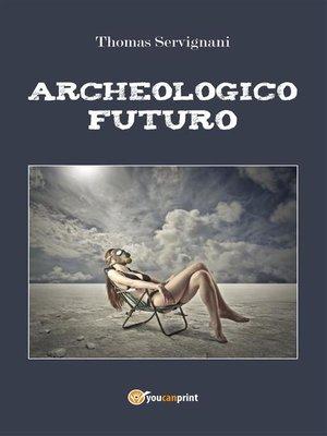 cover image of Archeologico Futuro