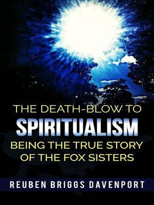 cover image of The Death-Blow to Spiritualism Being the True Story of the Fox Sisters
