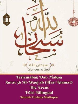 cover image of Terjemahan Dan Makna Surat 56 Al-Waqi'ah (Hari Kiamat) the Event Edisi Bilingual