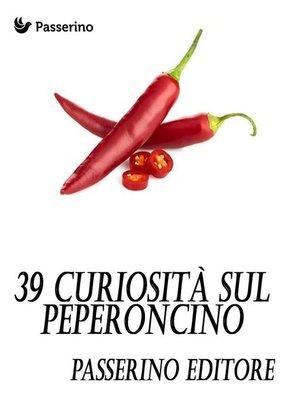 cover image of 39 curiosità sul peperoncino