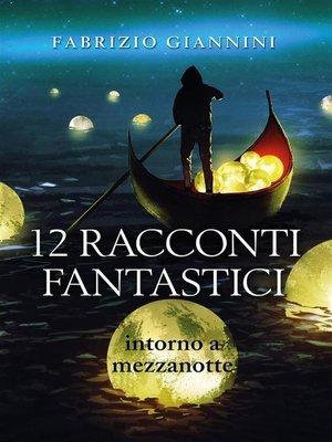 cover image of 12 Racconti Fantastici intorno a mezzanotte