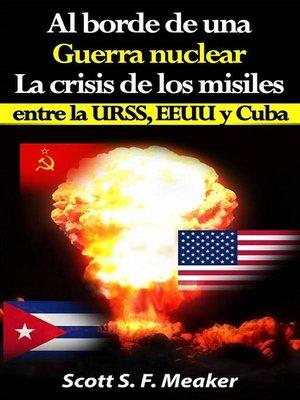 cover image of Al Borde De Una Guerra Nuclear. La Crisis De Los Misiles Entre La Urss, Eeuu Y Cuba.