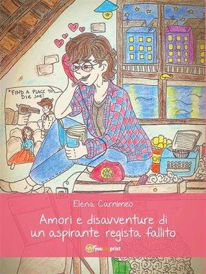 cover image of Amori e disavventure di un aspirante regista fallito