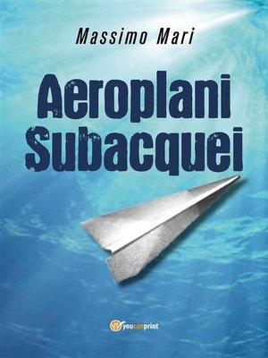 cover image of Aeroplani subacquei