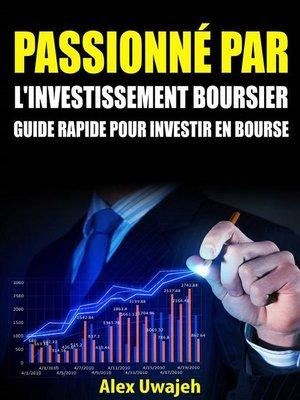 cover image of Passionné Par L'investissement Boursier--Guide Rapide Pour Investir En Bourse