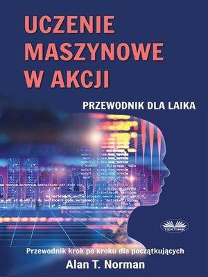cover image of Uczenie Maszynowe W Akcji