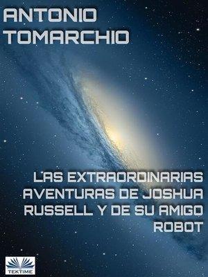 cover image of Las Extraordinarias Aventuras De Joshua Russell Y De Su Amigo Robot