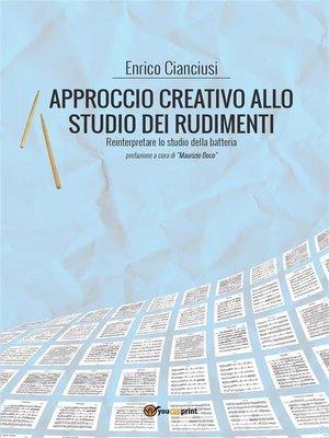 cover image of Approccio creativo allo studio dei rudimenti. Reinterpretare lo studio della batteria