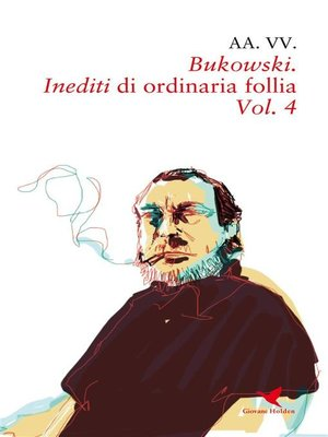cover image of Bukowski. Inediti di ordinaria follia – Volume 4