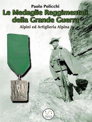 cover image of Le Medaglie  Reggimentali della Grande Guerra--Alpini