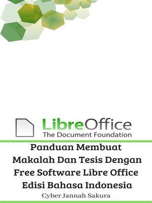 cover image of Panduan Membuat Makalah Dan Tesis Dengan Free Software Libre Office Edisi Bahasa Indonesia