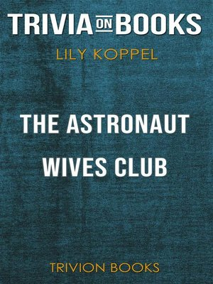 cover image of The Astronaut Wives Club by Lily Koppel (Trivia-On-Books)