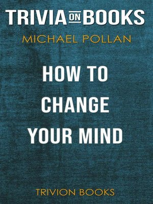 cover image of How to Change Your Mind by Michael Pollan (Trivia-On-Books)
